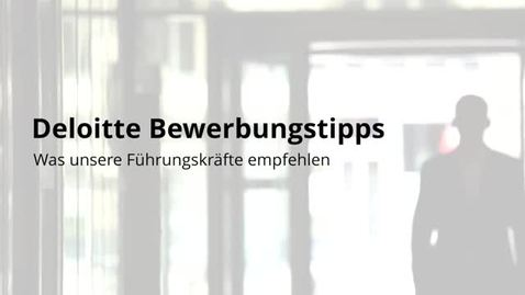 Thumbnail for entry Deloitte Bewerbungstipps - Was unsere Fuhrungskrafte empfehlen