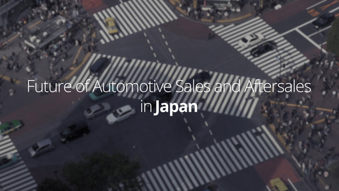 Thumbnail for entry Future of Automotive Sales and Aftersales | Japan