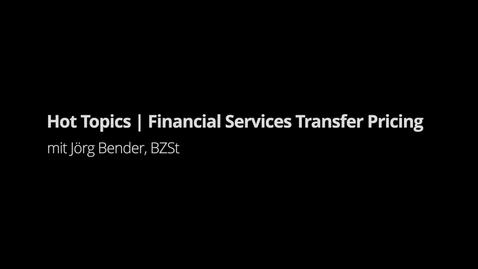 Thumbnail for entry Transfer Pricing: Entwicklungen in der Financial Services Industrie
